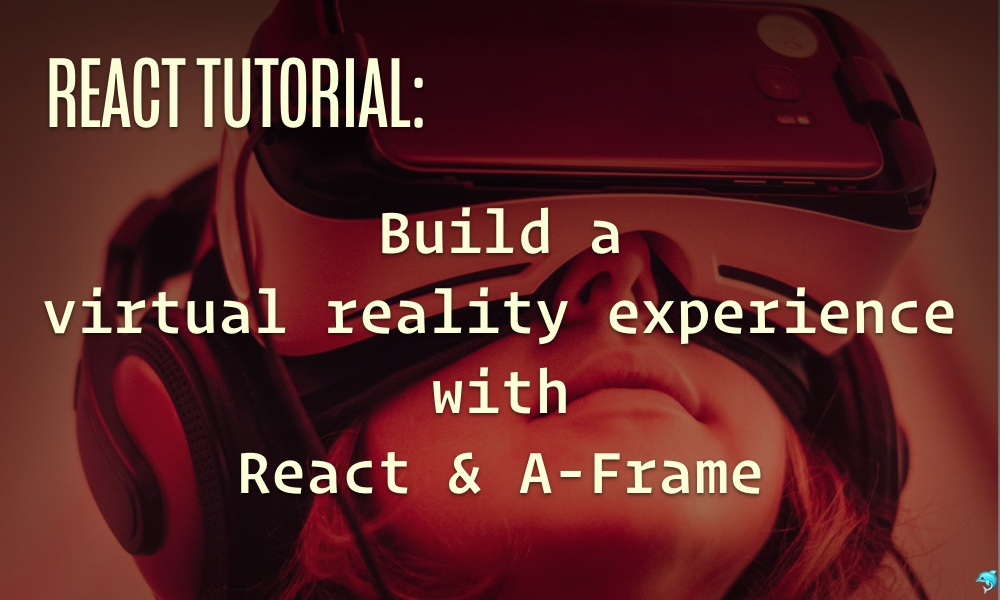 Fullstack React: React and WebVR using A-Frame