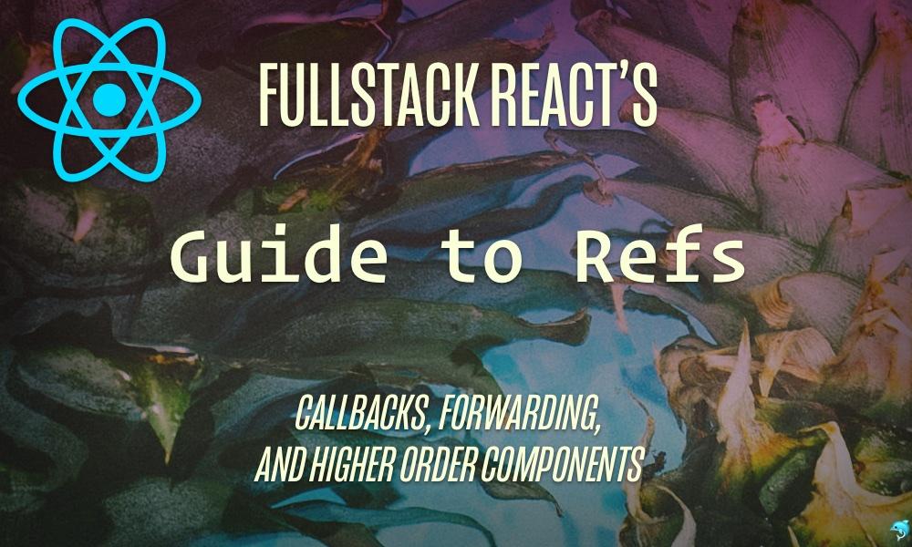 Fullstack React: Fullstack React's Guide to using Refs in React