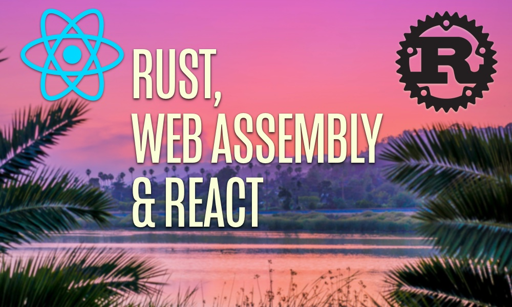 Fullstack React: Rust, React and WebAssembly