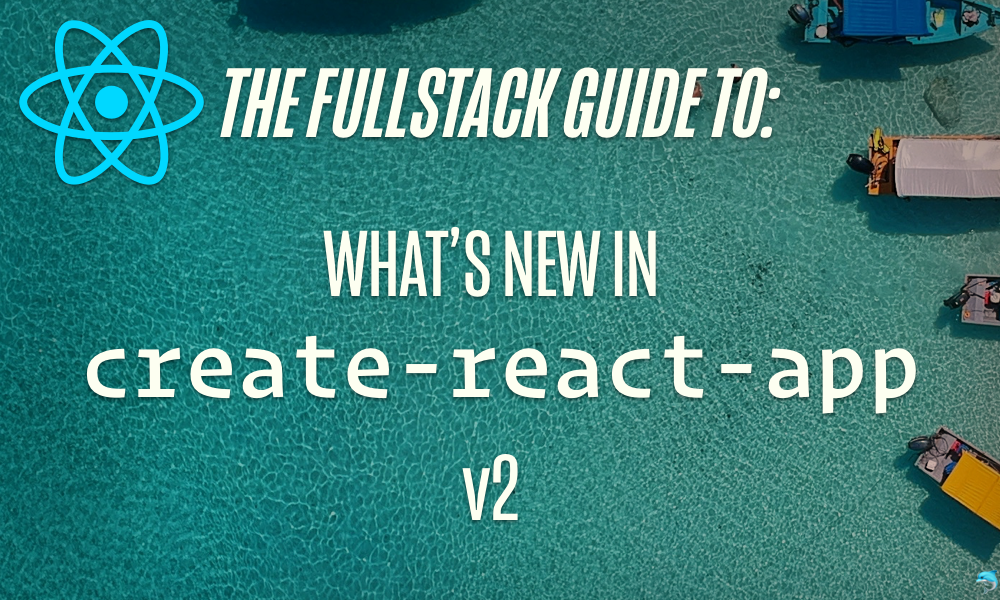 Fullstack React: The Fullstack Guide To What's New in Create React