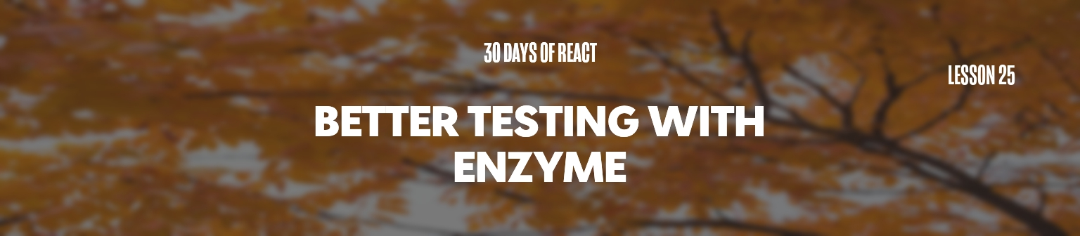 Fullstack React: Better Testing with Enzyme