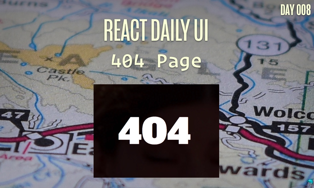 Fullstack React: React Daily UI - 008 Creating a 404 Page with React